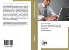 Bookcover of Du contrôle prudentiel de l'activité bancaire en Droit congolais