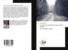 Bookcover of Le sort de l'Homme dépend de VOUS