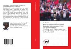 Bookcover of Politique et syndicalisme en Espagne:les relations PSOE-UGT(1879-1982)