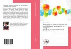 Bookcover of Enseigner la traduction avec les technologies : une approche intégrée