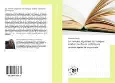 Обложка Le roman algérien de langue arabe: Lectures critriques