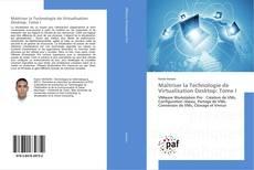 Bookcover of Maîtriser la Technologie de Virtualisation Desktop: Tome I