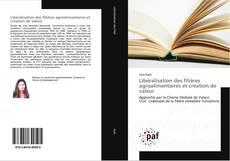 Portada del libro de Libéralisation des filières agroalimentaires et création de valeur