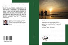 Bookcover of Le cancer un combat qui pourrait aussi etre le votre - Tome 1