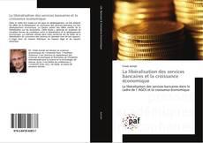 Portada del libro de La libéralisation des services bancaires et la croissance économique