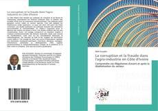Bookcover of La corruption et la fraude dans l'agro-industrie en Côte d'Ivoire