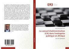 Buchcover von Le conseil d'administration (CA) dans l'entreprise publique en Afrique