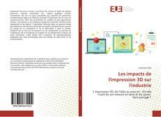 Bookcover of Les impacts de l'impression 3D sur l'industrie