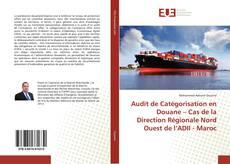 Audit de Catégorisation en Douane – Cas de la Direction Régionale Nord Ouest de l'ADII - Maroc kitap kapağı
