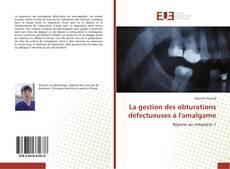 Couverture de La gestion des obturations défectueuses à l'amalgame