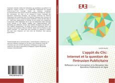 Copertina di L'appât du Clic: Internet et la question de l'Intrusion Publicitaire
