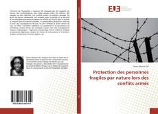 Couverture de Protection des personnes fragiles par nature lors des conflits armés