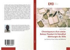 Portada del libro de Chroniqueurs d'un siècle: Balzac Flaubert & Stendhal démiurges du XIXe