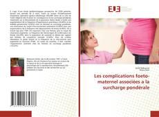 Portada del libro de Les complications foeto-maternel associées a la surcharge pondérale