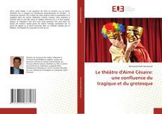 Bookcover of Le théâtre d'Aimé Césaire: une confluence du tragique et du grotesque