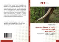 Bookcover of La protection de la faune sauvage en droit international