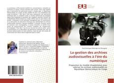 Borítókép a  La gestion des archives audiovisuelles à l'ère du numérique - hoz