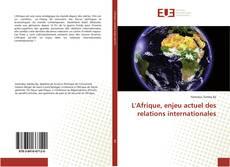 L'Afrique, enjeu actuel des relations internationales kitap kapağı