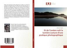 Bookcover of Et de l'ombre naît la lumière Lecture d'une pratique photographique