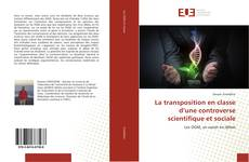 Couverture de La transposition en classe d'une controverse scientifique et sociale