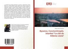 """Bookcover of Byzance, Constantinople, Istanbul """"La cité du XXIème siècle"""""""