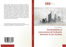 Buchcover von Contestabilité et concurrence de l'industrie bancaire: le cas Tunisien