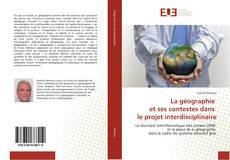 Bookcover of La géographie et ses contextes dans le projet interdisciplinaire