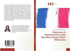 Bookcover of Migrations et Représentations dans Bleu-Blanc-Rouge d'Alain Mabanckou