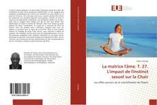 Обложка La matrice l'âme. T. 27. L'impact de l'instinct sexuel sur la Chair