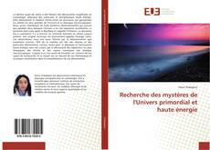 Bookcover of Recherche des mystères de l'Univers primordial et haute énergie