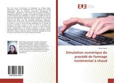 Couverture de Simulation numérique du procédé de formage incrémental à chaud
