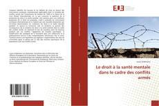 Bookcover of Le droit à la santé mentale dans le cadre des conflits armés