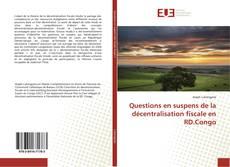 Couverture de Questions en suspens de la décentralisation fiscale en RD.Congo