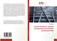 Couverture de Travail étudiant, réussite universitaire et insertion professionnelle