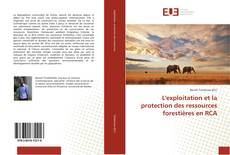 Borítókép a  L'exploitation et la protection des ressources forestières en RCA - hoz