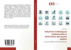 Bookcover of Industries médiatiques audiovisuelles à destination des jeunes publics