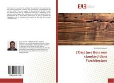 Bookcover of L'Ossature Bois non standard dans l'architecture