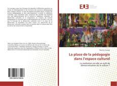 Bookcover of La place de la pédagogie dans l'espace culturel