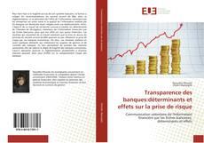 Borítókép a  Transparence des banques:déterminants et effets sur la prise de risque - hoz