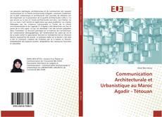 Bookcover of Communication Architecturale et Urbanistique au Maroc Agadir - Tétouan