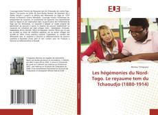 Les hégémonies du Nord-Togo. Le royaume tem du Tchaoudjo (1880-1914)的封面