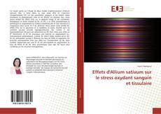 Couverture de Effets d'Allium sativum sur le stress oxydant sanguin et tissulaire