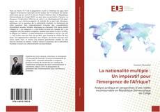 Bookcover of La nationalité multiple : Un impératif pour l'émergence de l'Afrique?