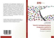 Vaccin nanoparticulaire muqueux contre la toxoplasmose kitap kapağı
