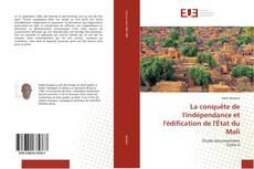 Bookcover of La conquête de l'indépendance et l'édification de l'État du Mali