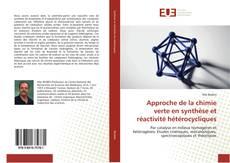 Bookcover of Approche de la chimie verte en synthèse et réactivité hétérocycliques