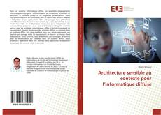 Architecture sensible au contexte pour l'informatique diffuse kitap kapağı