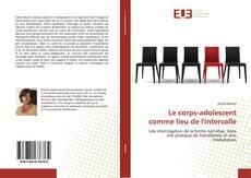 Bookcover of Le corps-adolescent comme lieu de l'intervalle