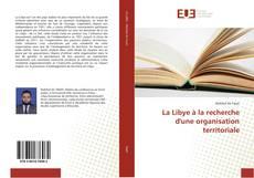 Couverture de La Libye à la recherche d'une organisation territoriale