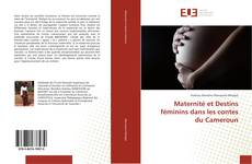Bookcover of Maternité et Destins féminins dans les contes du Cameroun